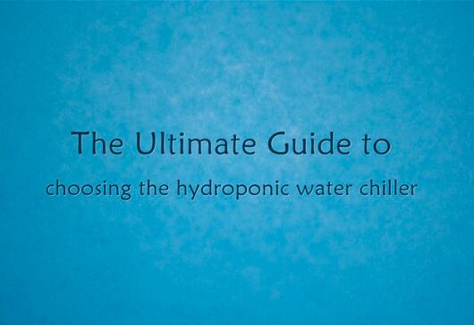 Guide to Hydroponic Water Chiller