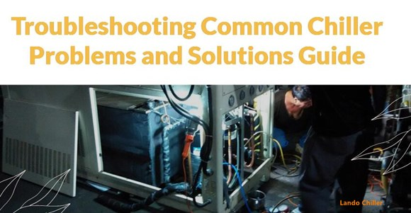 Troubleshooting Common Chiller Problems and Solutions Guide